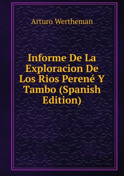 лучшая цена Arturo Wertheman Informe De La Exploracion De Los Rios Perene Y Tambo (Spanish Edition)