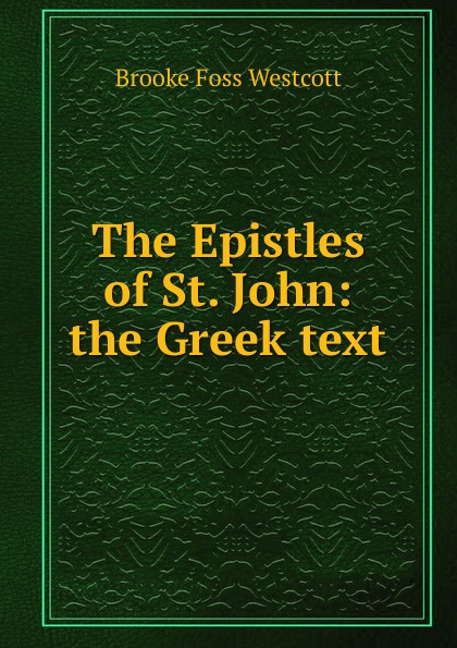 The Epistles of St. John: the Greek text