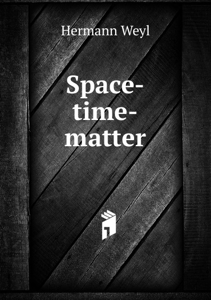 Hermann Weyl Space-time-matter hermann weyl henry brose space time matter