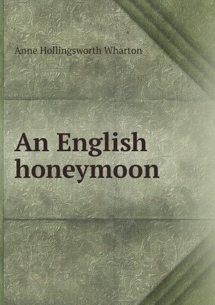 Anne Hollingsworth Wharton An English honeymoon anne weale a spanish honeymoon