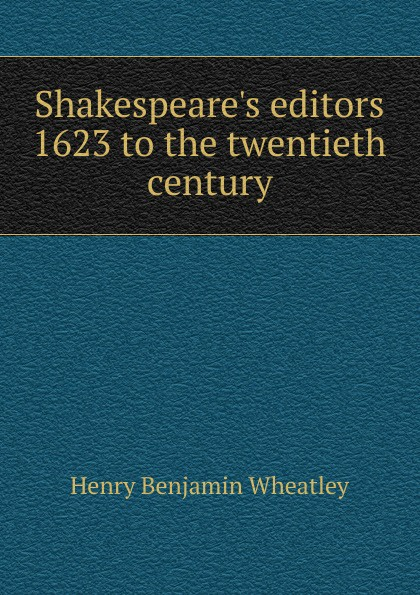 Wheatley Henry Benjamin Shakespeare.s editors 1623 to the twentieth century wheatley henry benjamin how to make an index