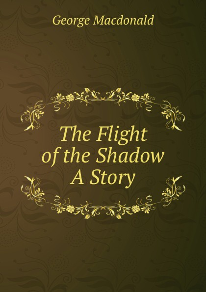 лучшая цена MacDonald George The Flight of the Shadow A Story