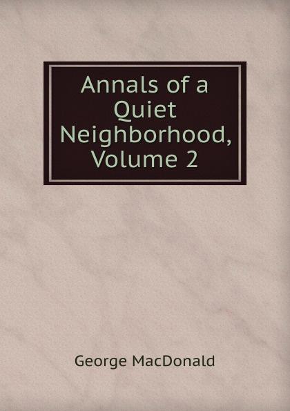 MacDonald George Annals of a Quiet Neighborhood, Volume 2 недорго, оригинальная цена