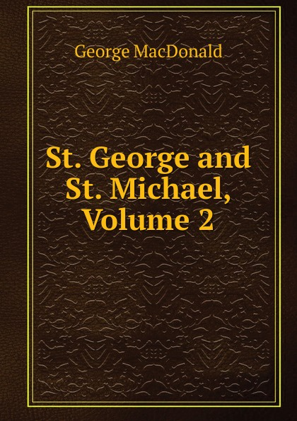 MacDonald George St. George and St. Michael, Volume 2 george macdonald st george and st michael