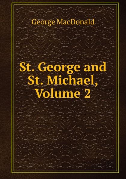 MacDonald George St. George and St. Michael, Volume 2 macdonald george st george and st michael by george macdonald fiction classics action