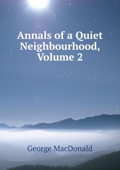 MacDonald George Annals of a Quiet Neighbourhood, Volume 2 недорго, оригинальная цена