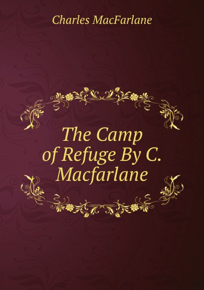 Charles MacFarlane The Camp of Refuge By C. Macfarlane. elise macfarlane page 6