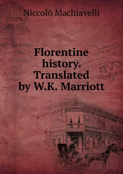 Florentine history. Translated by W.K. Marriott