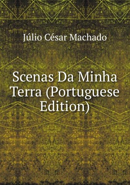 Julio Cesar Machado Scenas Da Minha Terra (Portuguese Edition) julio cesar machado a vida em lisboa
