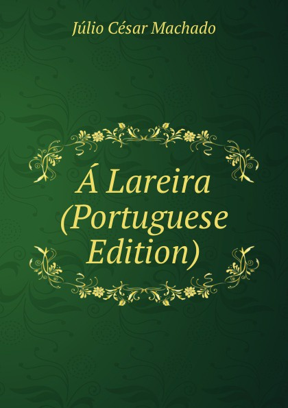 Julio Cesar Machado A Lareira (Portuguese Edition) julio cesar machado a vida em lisboa