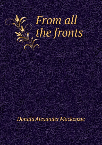 Donald Alexander Mackenzie From all the fronts donald alexander mackenzie indian myth and legend