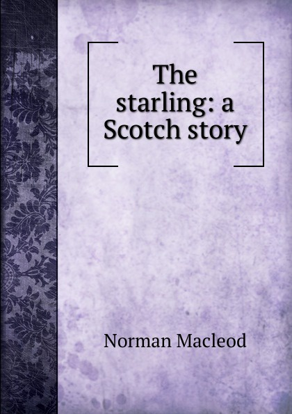 Norman Macleod The starling: a Scotch story кроссовки starling bage 2013