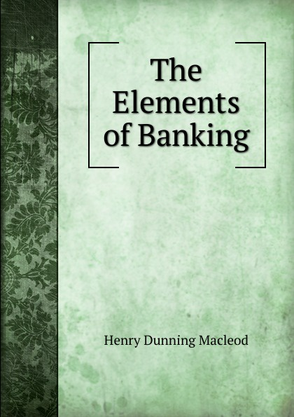 Henry Dunning Macleod The Elements of Banking british banking