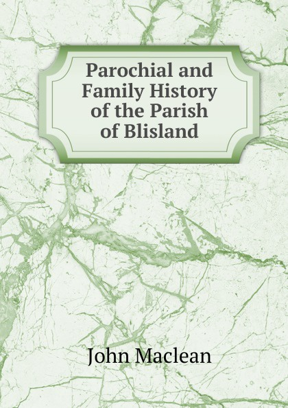 John Maclean Parochial and Family History of the Parish of Blisland john maclean the parochial and family history of the deanery of trigg minor cornwall