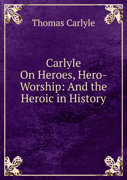 Thomas Carlyle Carlyle On Heroes, Hero-Worship: And the Heroic in History томас карлейль sartor resartus and on heroes hero worship and the heroic in history