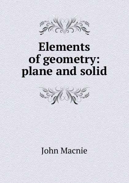 John Macnie Elements of geometry: plane and solid