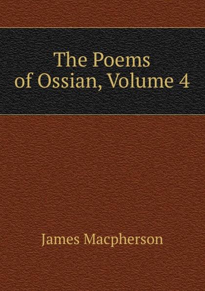 James Macpherson The Poems of Ossian, Volume 4 james macpherson die gedichte von ossian dem sohne fingals volume 1
