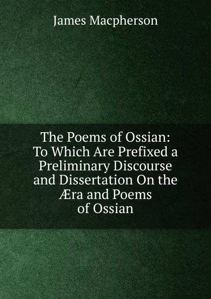 лучшая цена James Macpherson The Poems of Ossian: To Which Are Prefixed a Preliminary Discourse and Dissertation On the AEra and Poems of Ossian