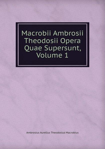 Ambrosius Theodosius Macrobius Macrobii Ambrosii Theodosii Opera Quae Supersunt, Volume 1 цены