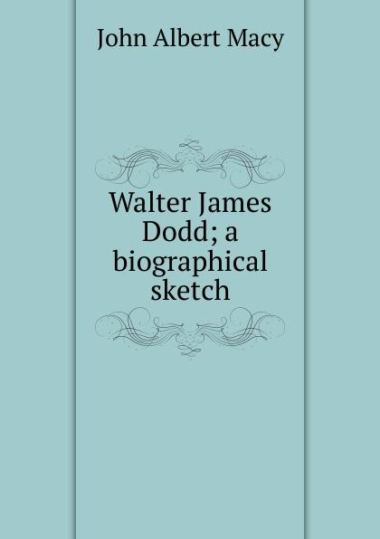 John Albert Macy Walter James Dodd; a biographical sketch john g whittier a biographical sketch