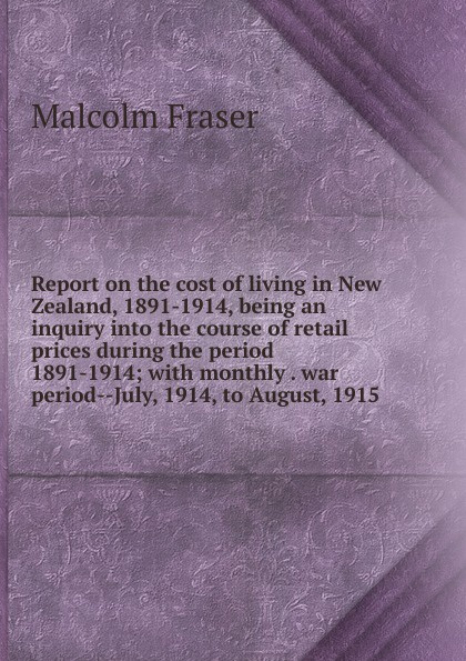 Malcolm Fraser Report on the cost of living in New Zealand, 1891-1914, being an inquiry into the course of retail prices during the period 1891-1914; with monthly . war period--July, 1914, to August, 1915 miland стаканы бумажные футбольный матч 6 шт