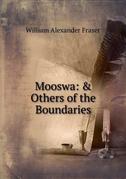 все цены на William Alexander Fraser Mooswa: . Others of the Boundaries онлайн