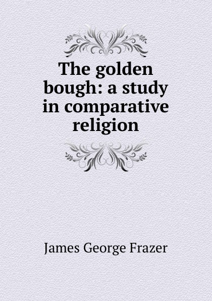 цена на James George Frazer The golden bough: a study in comparative religion
