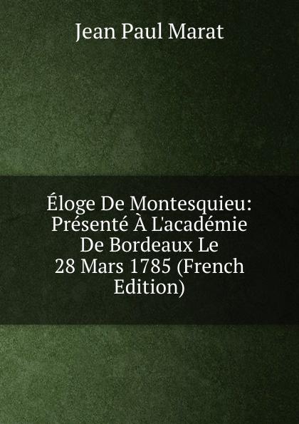 Фото - Jean Paul Marat Eloge De Montesquieu: Presente A L.academie De Bordeaux Le 28 Mars 1785 (French Edition) jean paul gaultier le male