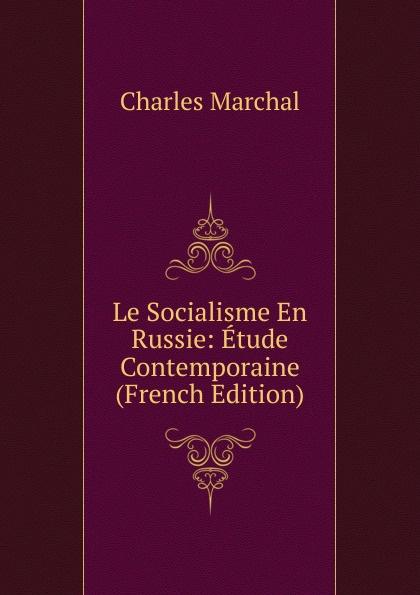 Charles Marchal Le Socialisme En Russie: Etude Contemporaine (French Edition)