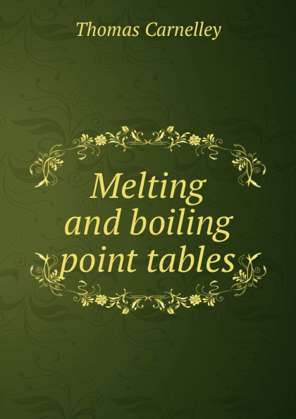 Thomas Carnelley Melting and boiling point tables debra cowan melting point