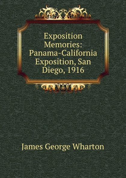 James George Wharton Exposition Memories: Panama-California Exposition, San Diego, 1916