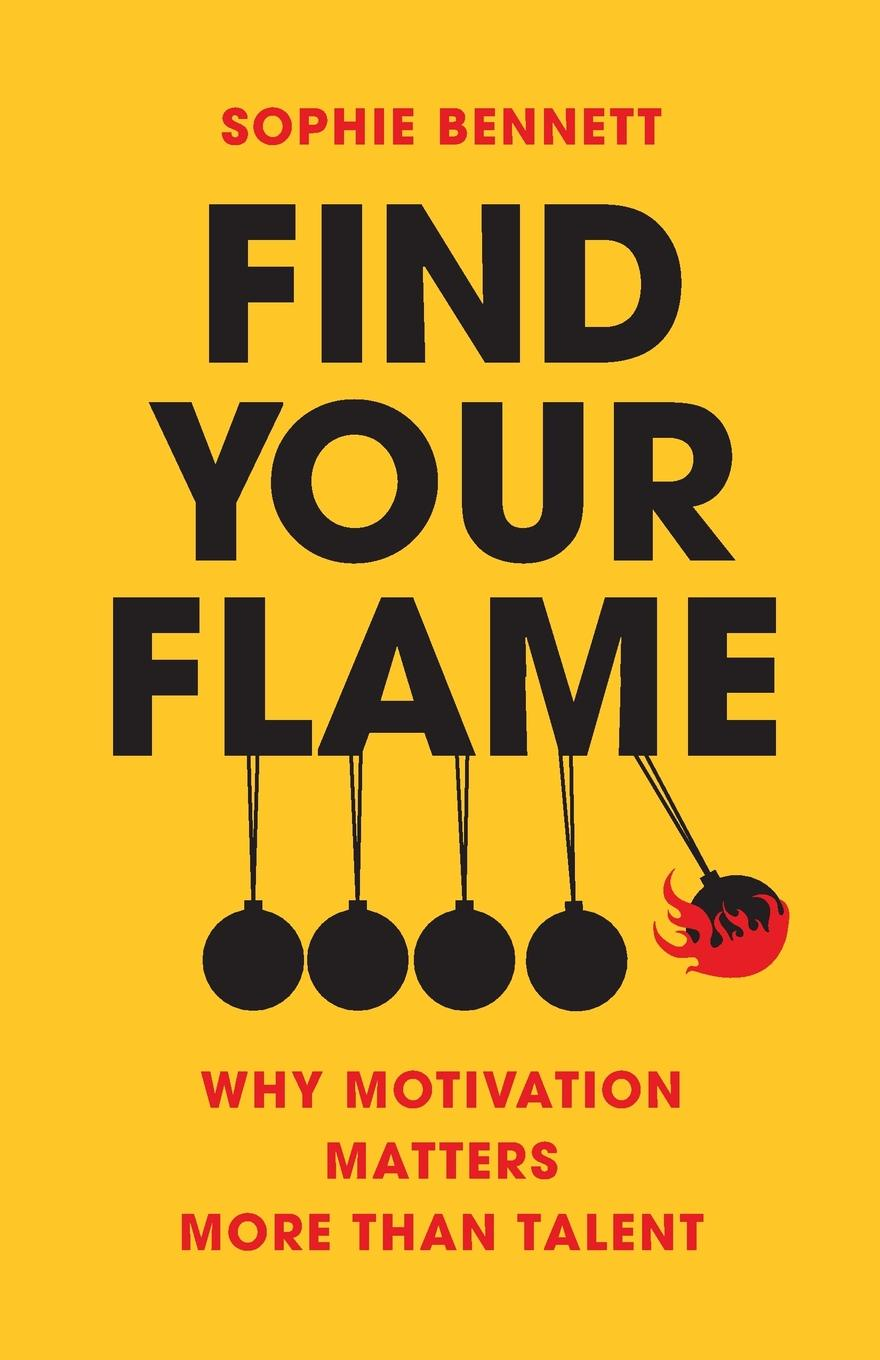 Find your flame. Why motivation matters more than talent In this ground-breaking book, Sophie Bennett unravels mystery...