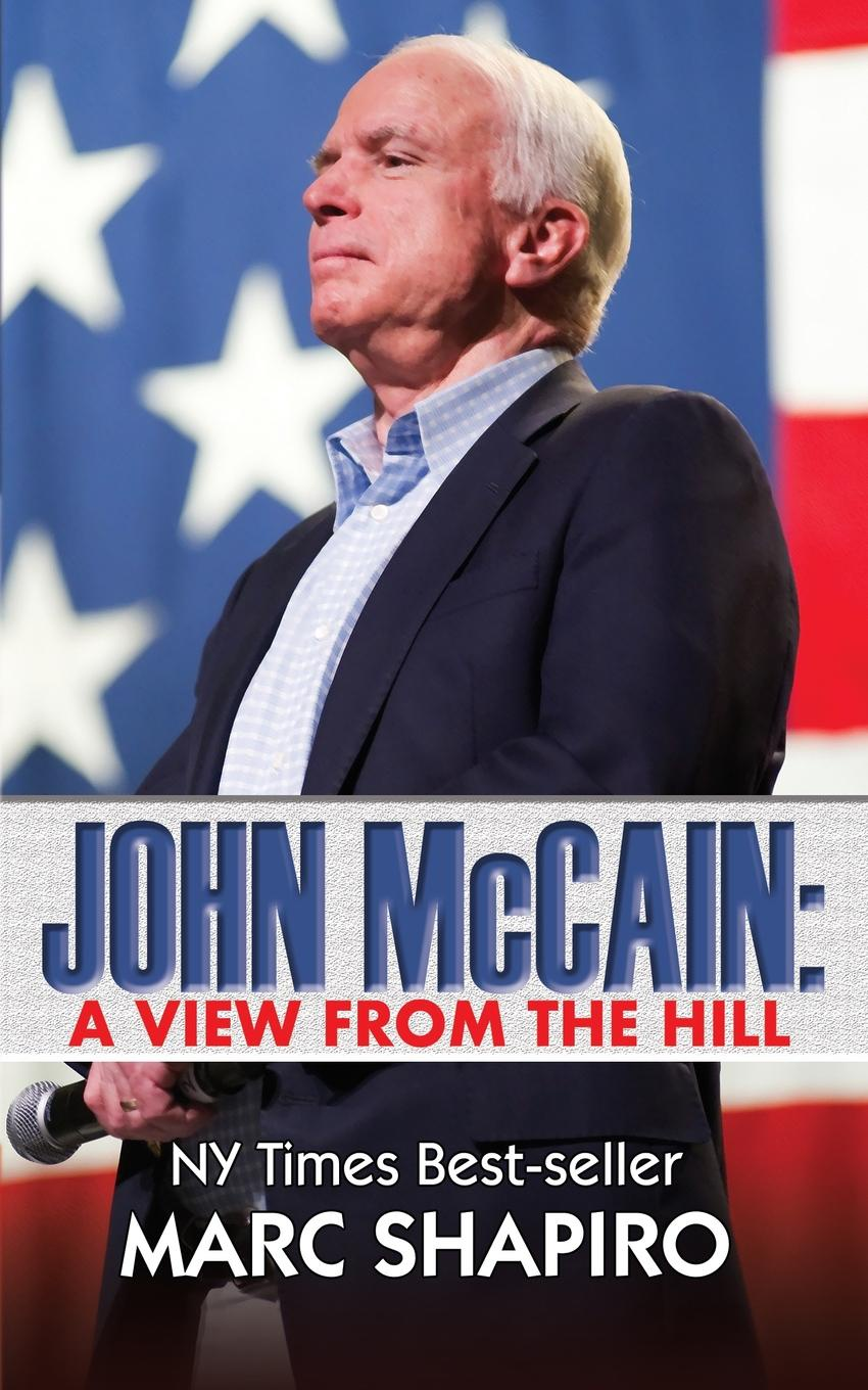 Marc Shapiro John McCain. A View from the Hill paul alexander man of the people the life of john mccain
