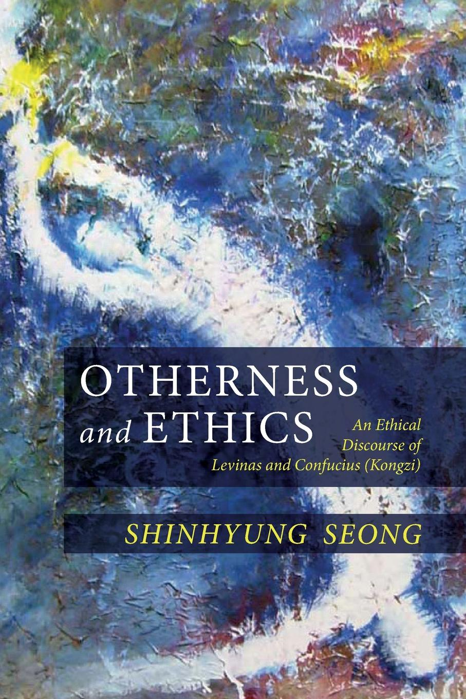 ShinHyung Seong Otherness and Ethics andrea conque johnson heidegger levinas and the feminine