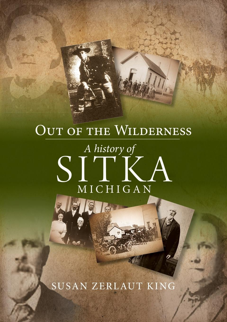 Susan Zerlaut King Out of the Wilderness. A History of Sitka, Michigan weijian shan out of the gobi my story of china and america
