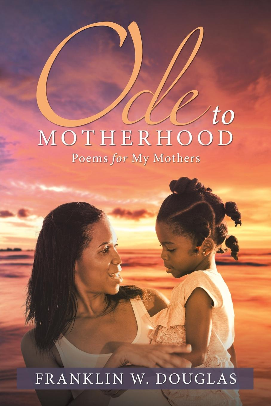 Franklin W. Douglas Ode to Motherhood. Poems for My Mothers цена