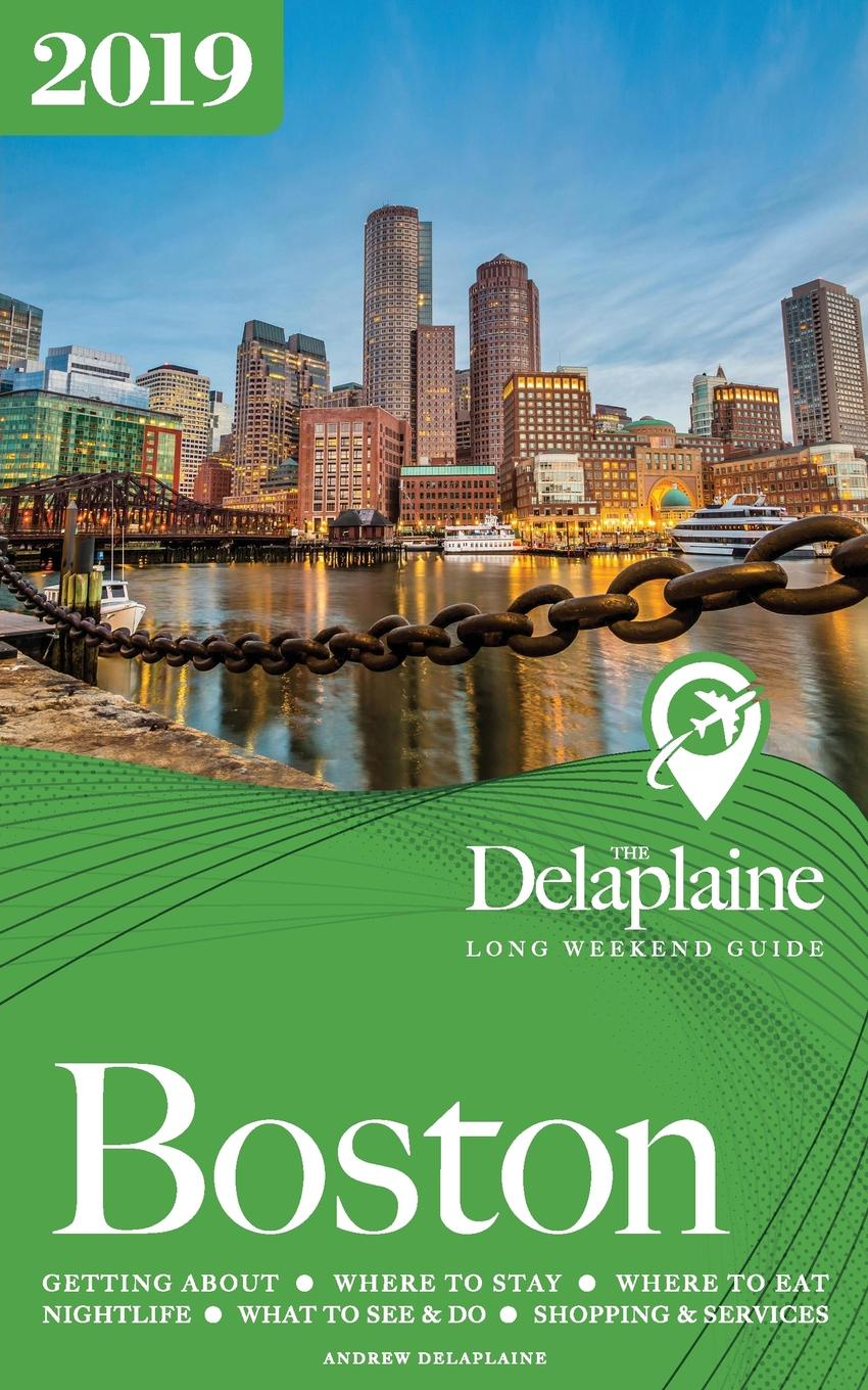 Andrew Delaplaine BOSTON - The Delaplaine 2019 Long Weekend Guide