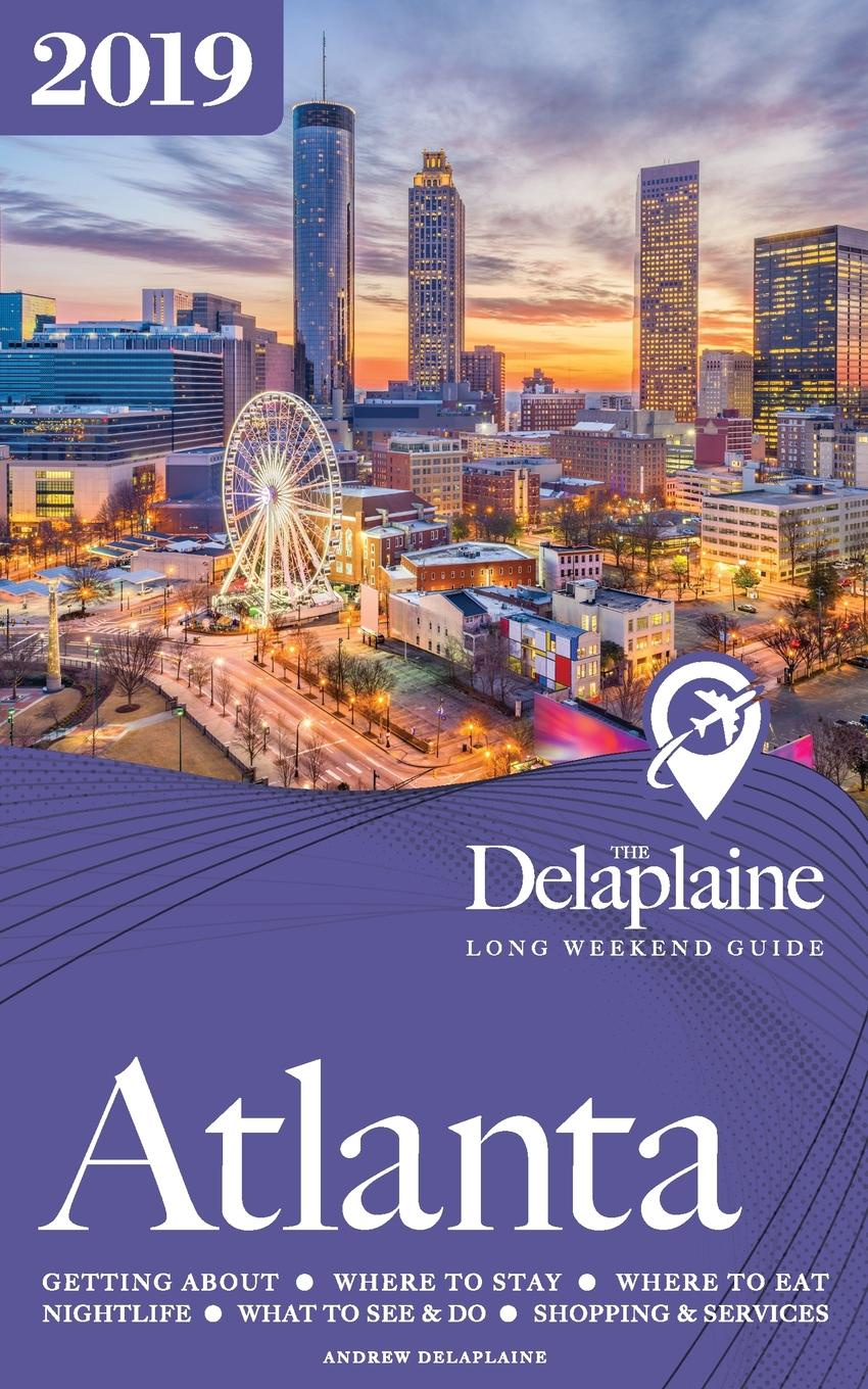 лучшая цена Andrew Delaplaine ATLANTA - The Delaplaine 2019 Long Weekend Guide