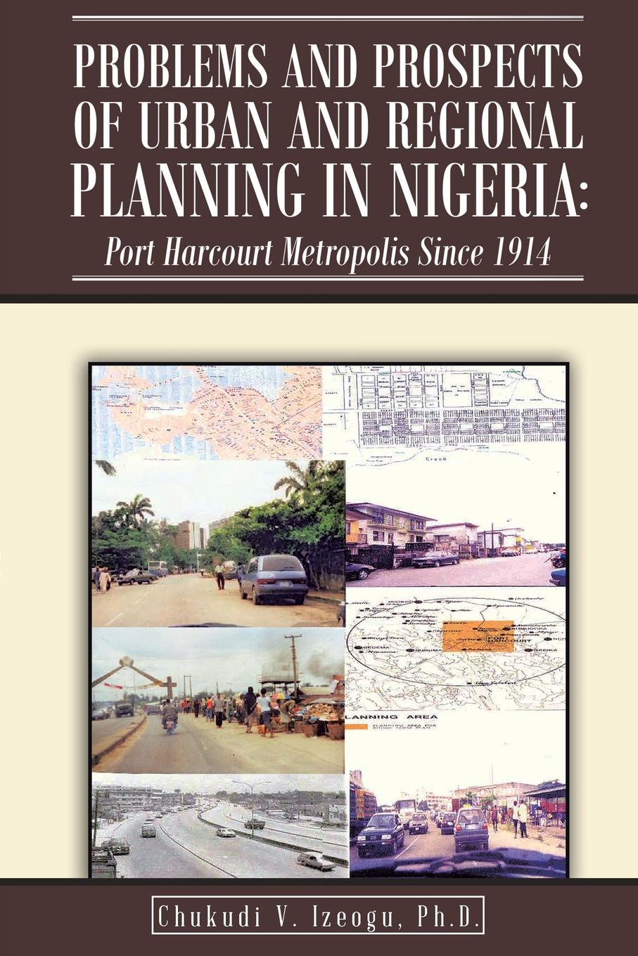 PhD Chukudi V. Izeogu Problems and Prospects of Urban and Regional Planning in Nigeria. Port Harcourt Metropolis since 1914 недорго, оригинальная цена