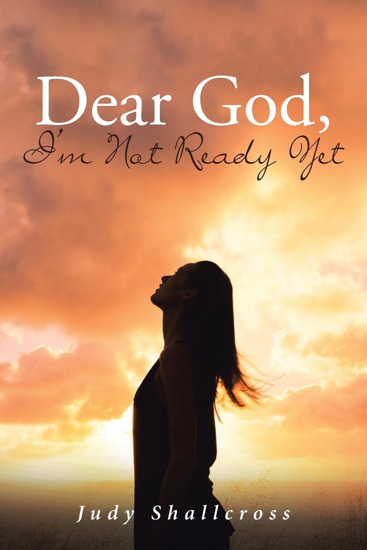 Judy Shallcross Dear God, I.m Not Ready Yet may borsheim god s little girls