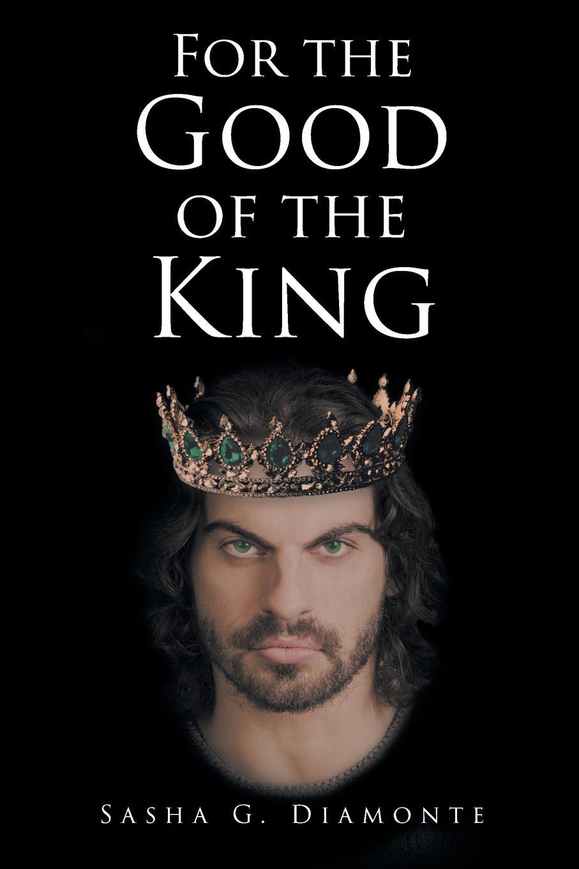 лучшая цена Sasha G. Diamonte For the Good of the King