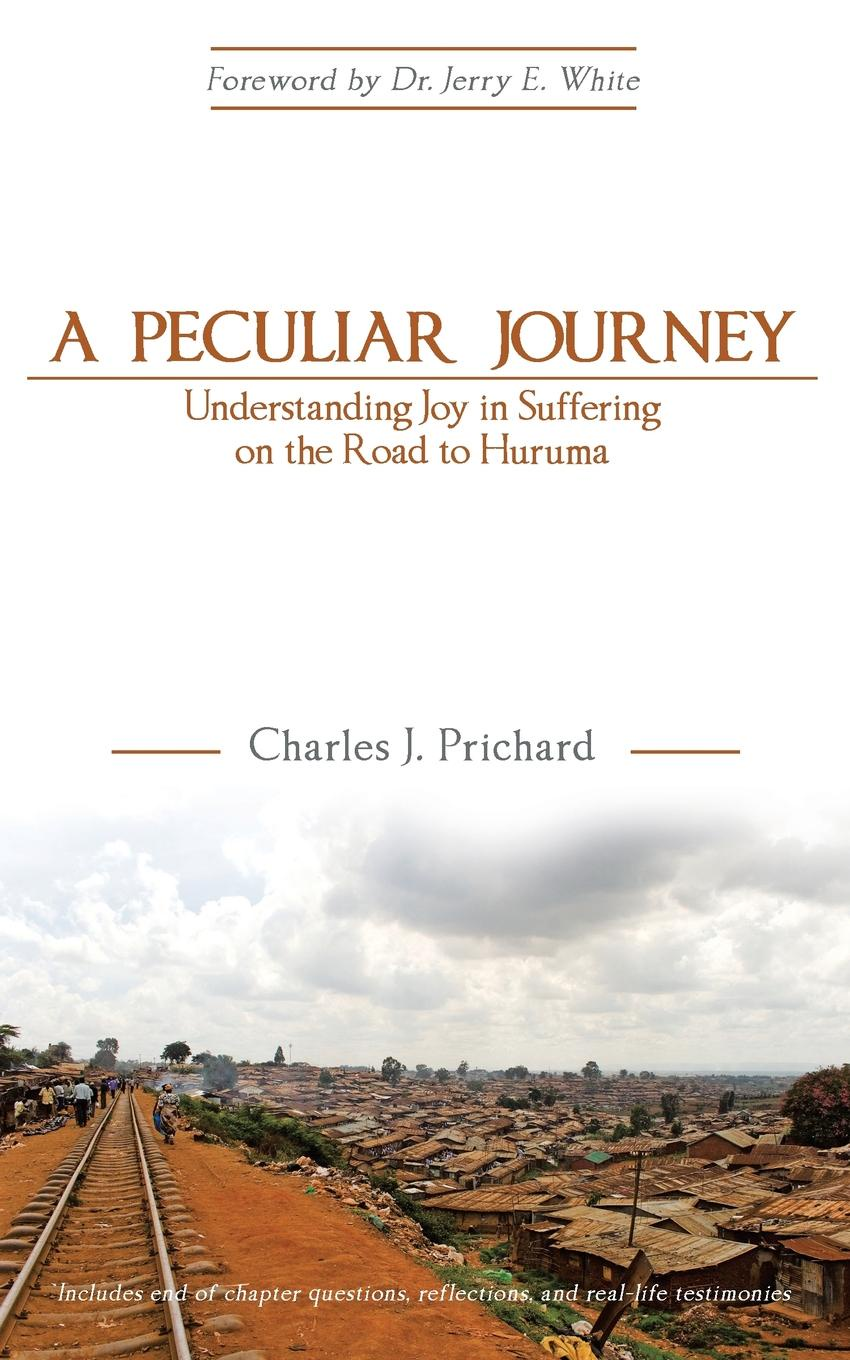 Charles J. Prichard A Peculiar Journey. Understanding Joy in Suffering on the Road to Huruma rob bell drops like stars a few thoughts on creativity and suffering