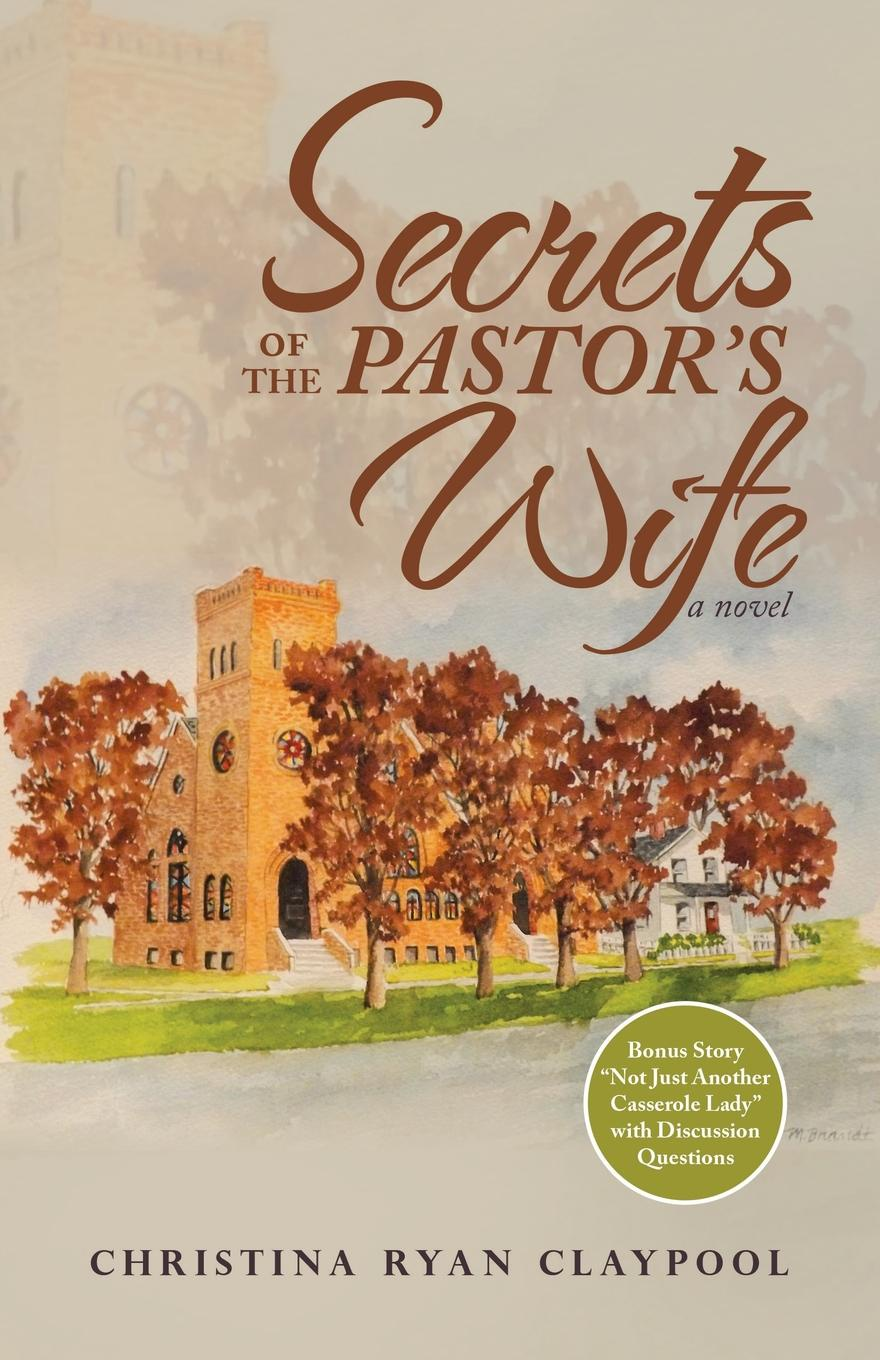 Christina Ryan Claypool Secrets of the Pastor.s Wife. A Novel elizabeth von arnim the pastor s wife
