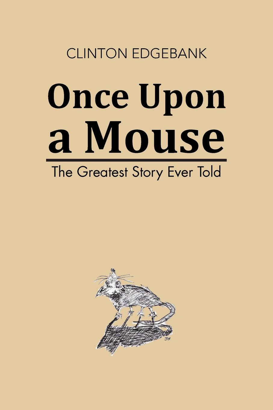 Clinton Edgebank Once Upon a Mouse. The Greatest Story Ever Told he s got the whole world in his hands