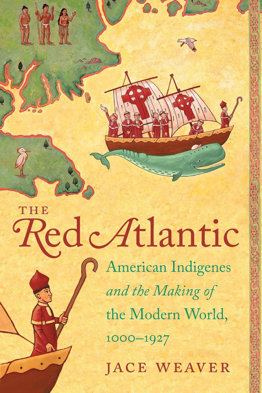 Jace Weaver The Red Atlantic. American Indigenes and the Making of the Modern World, 1000-1927 ingrid weaver eye of the beholder