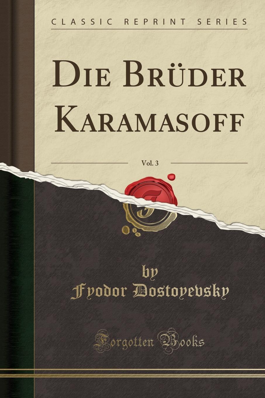 Фёдор Михайлович Достоевский Die Bruder Karamasoff, Vol. 3 (Classic Reprint)