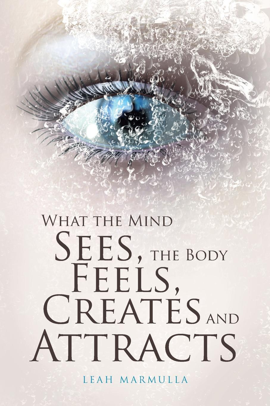 Leah Marmulla What the Mind Sees, the Body Feels, Creates and Attracts françois nepveu the hidden life