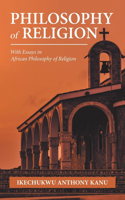 цены на Ikechukwu Anthony Kanu Philosophy of Religion. With Essays in African Philosophy of Religion  в интернет-магазинах