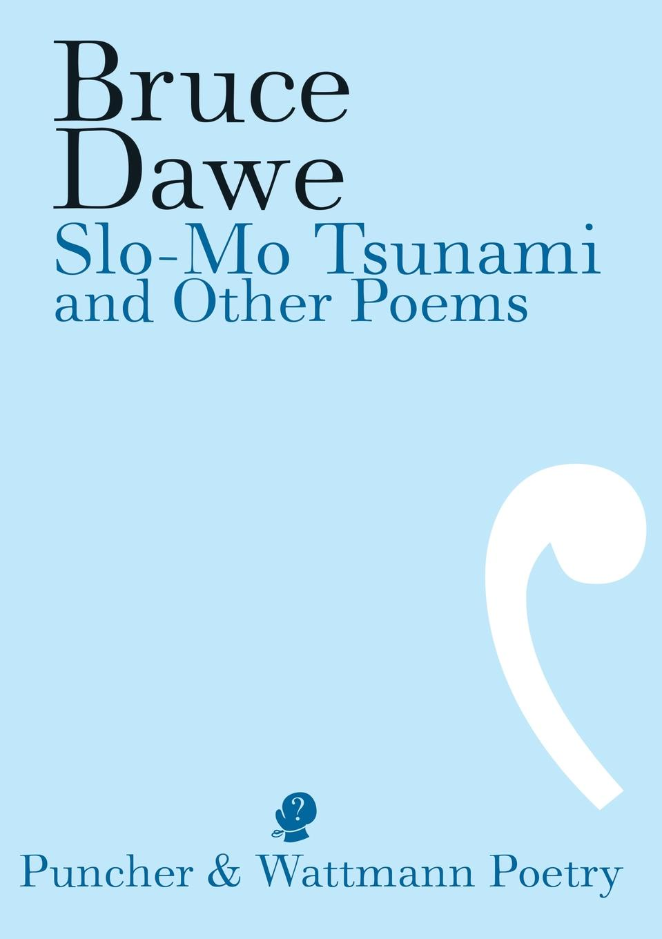 Bruce Dawe Slo-Mo Tsunami and Other Poems carlton dawe love and the world and other poems and other poems