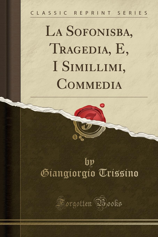 Giangiorgio Trissino La Sofonisba, Tragedia, E, I Simillimi, Commedia (Classic Reprint) adapter wl pl84 p054 burn and write programming conversion seat plcc84 burner seat
